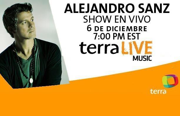 Este 6 de diciembre a las 19 h. de Miami, 01:00 h. del día 7 en España, Alejandro Sanz en concierto en vivo. Con retransmisión el 10 diciembre a las 09:30 h. y a las 20.30 h. en  http://entretenimiento.terra.es/musica/terra-live-music/show-alejandro-sanz/
