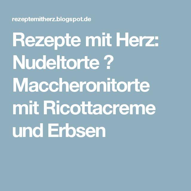 Rezepte mit Herz: Nudeltorte ♡ Maccheronitorte mit Ricottacreme und Erbsen