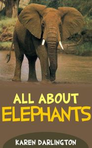 Title: All About Elephants (All About Everything, #8), Author: Karen Darlington