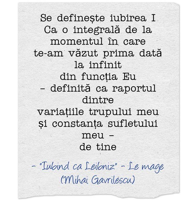 Iubind ca Leibniz  http://mihaigavrilescu.ro/iubind-ca-leibniz/  Se definește iubirea I Ca o integrală de la momentul în care te-am văzut prima dată la infinit din funcția Eu – definită ca raportul dintre variațiile trupului meu și constanța sufletului meu – de tine
