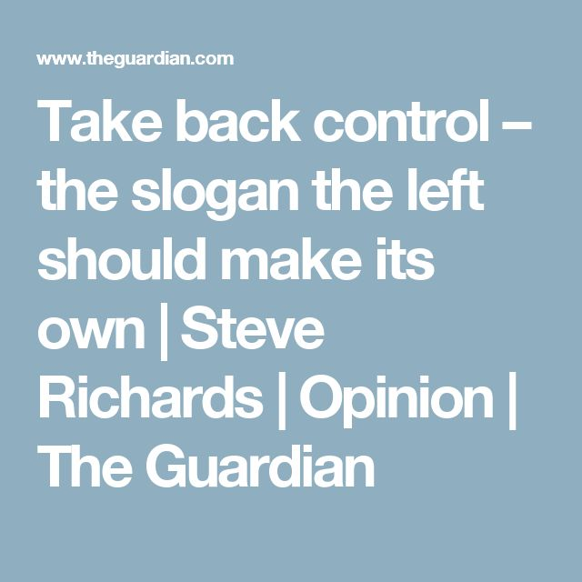Take back control – the slogan the left should make its own | Steve Richards | Opinion | The Guardian