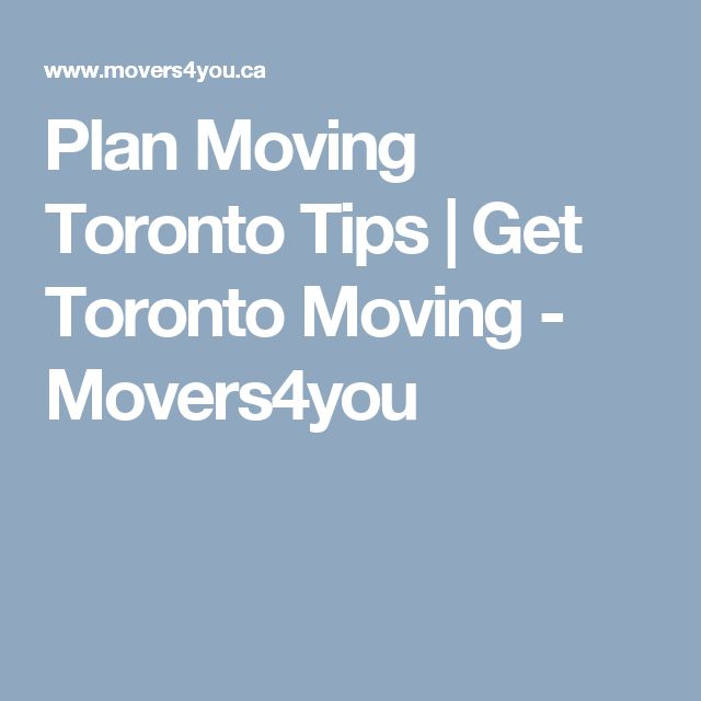 Plan Moving Toronto Tips | Get Toronto Moving - Movers4you
