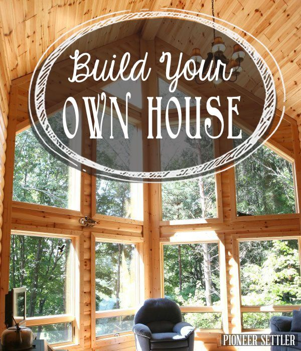 How to build your own house, DIY tips and ideas. | http://pioneersettler.com/build-your-own-house/
