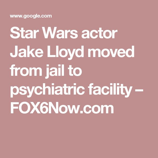 Star Wars actor Jake Lloyd moved from jail to psychiatric facility – FOX6Now.com