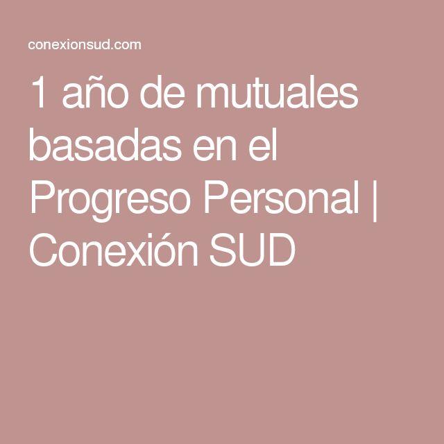 1 año de mutuales basadas en el Progreso Personal   Conexión SUD
