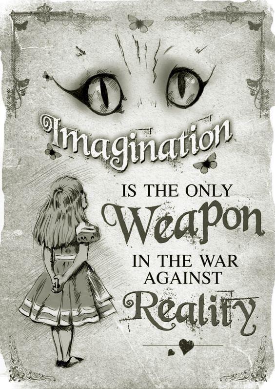 imaginacion es la única arma de guerra contra la realidad