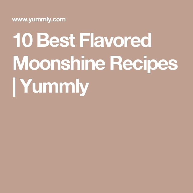 10 Best Flavored Moonshine Recipes | Yummly