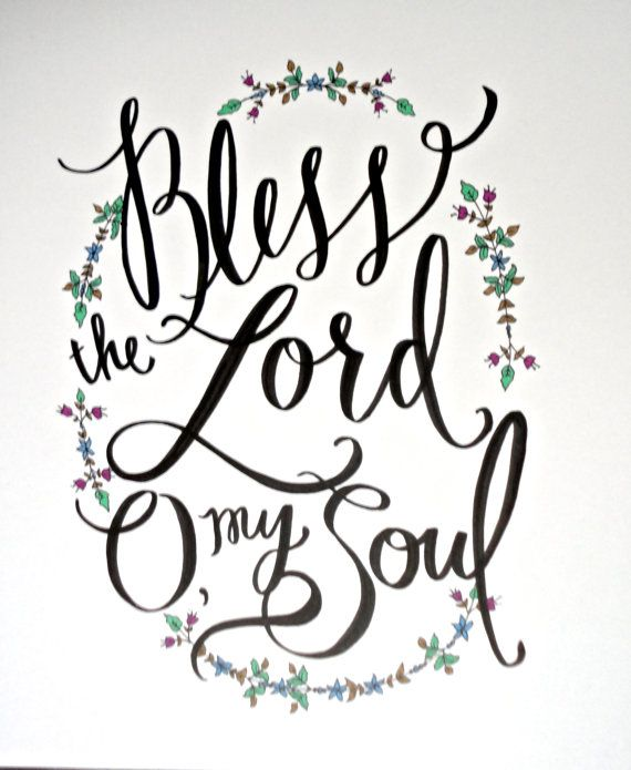 Bless the Lord O My Soul Hand Lettered Quote- Original Artwork via The Scribblist on etsy!