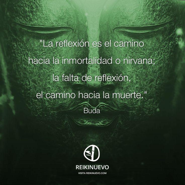 Buda. La reflexión es el camino hacia la inmortalidad o nirvana; la falta de reflexión, el camino hacia la muerte.