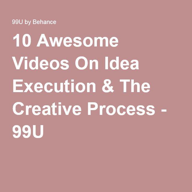 10 Awesome Videos On Idea Execution & The Creative Process - 99U