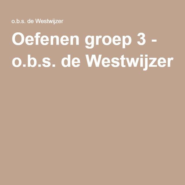 Oefenen groep 3 - o.b.s. de Westwijzer