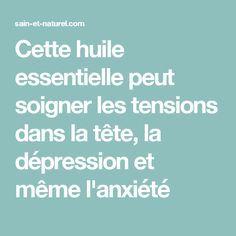 Cette huile essentielle peut soigner les tensions dans la tête, la dépression et même l'anxiété