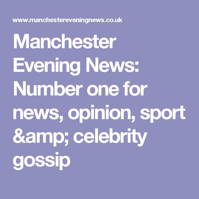 Manchester Evening News: Number one for news, opinion, sport & celebrity gossip
