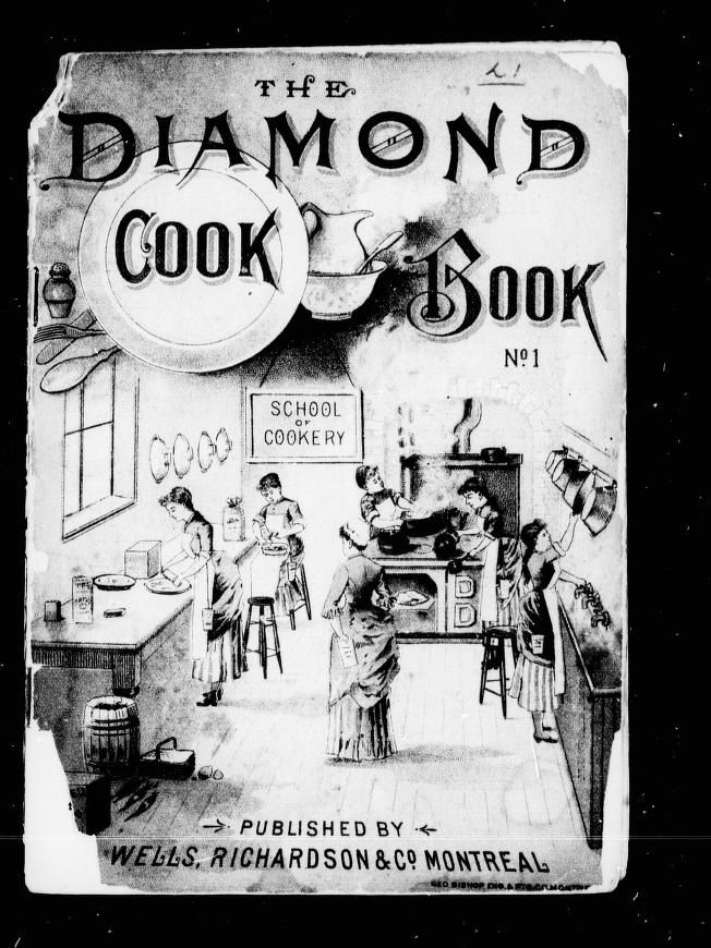 The Diamond Cook Book; A compilation of everyday simple recipes. Publisher: Wells, Richardson & Co, Montreal (1899)