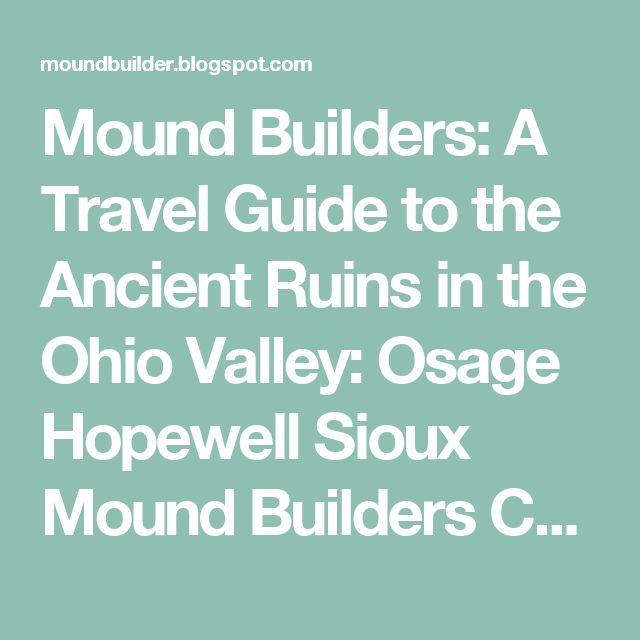 Mound Builders: A Travel Guide to the Ancient Ruins in the Ohio Valley: Osage Hopewell Sioux Mound Builders Continue to Construct Burial Mounds  in Missouri and Illinois,
