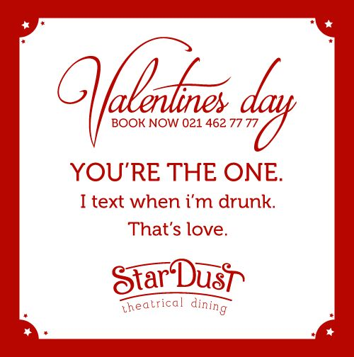 YOU'RE THE ONE I TEXT WHEN I'M DRUNK. THAT'S LOVE   StarDust Theatrical Dining   Cape Town   South Africa   Funny Love Sayings & Quotes   Valentine's Day 2015