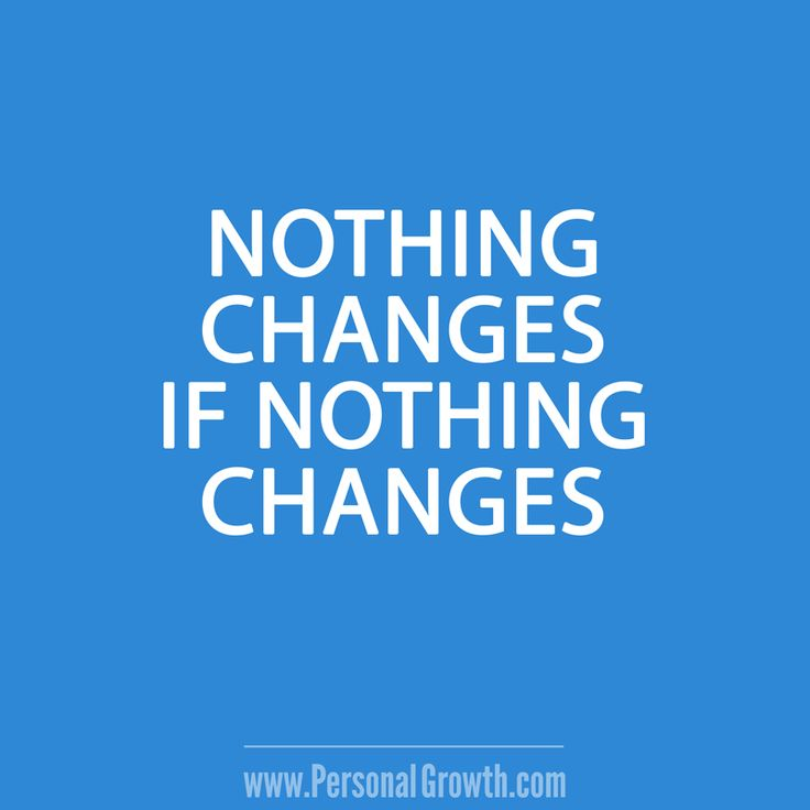 Nothing changes if nothing changes. [Click image for more great quotes]