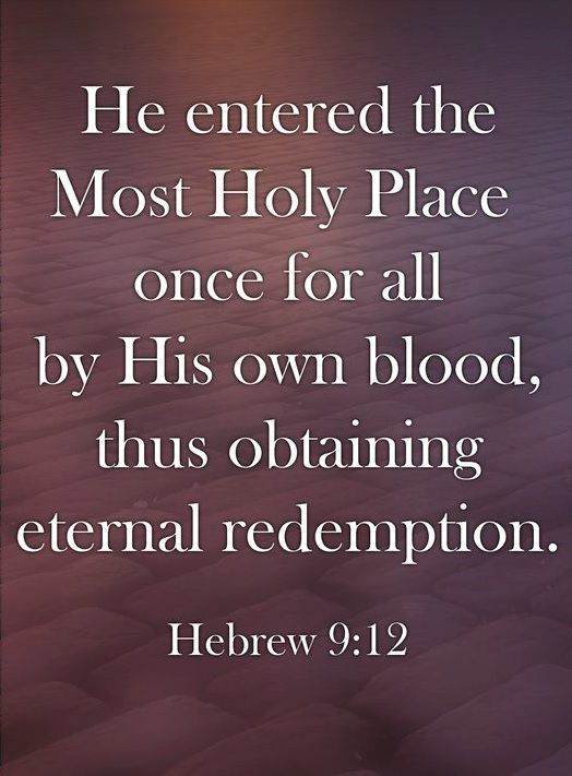 Neither by the blood of goats and calves, but by his own blood he entered in once into the holy place, having obtained eternal redemption for us. Hebrews 9:12 KJV