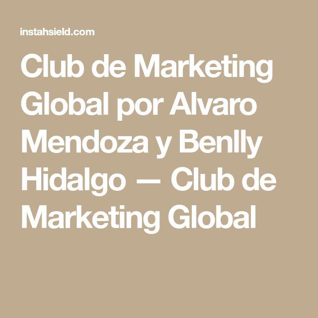 Club de Marketing Global por Alvaro Mendoza y Benlly Hidalgo — Club de Marketing Global