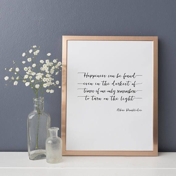 Happiness Can Be Found Even in the Darkest of Times If One Only Remembers To Turn on the Light.   Albus Dumbledore Quote from Harry Potter written in a beautiful font.  Harry Potter Printable, Harry Potter Artwork Quotes, Harry Potter Gift for Her, Unique Gift for Potter Fan, Harry Potter Decor, Digital Art