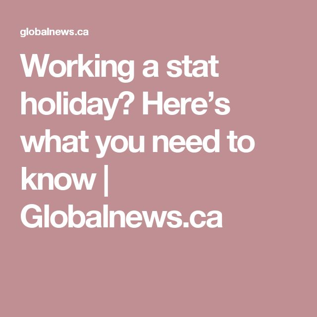 Working a stat holiday? Here's what you need to know    Globalnews.ca
