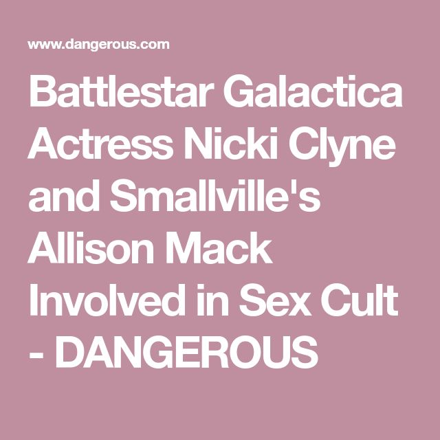 Battlestar Galactica Actress Nicki Clyne and Smallville's Allison Mack Involved in Sex Cult - DANGEROUS