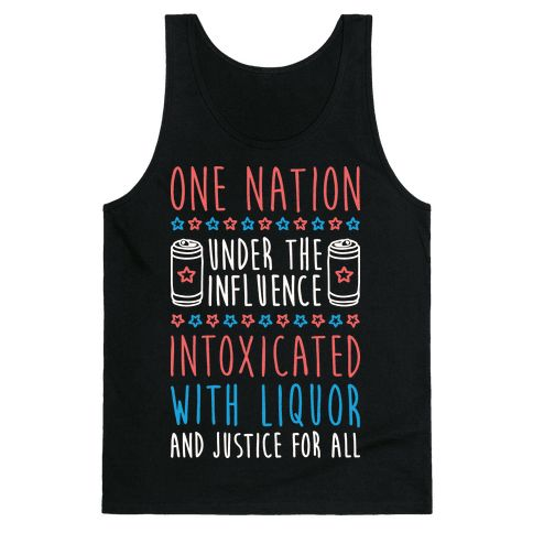 "Get drunk and celebrate in your American pride with this USA pledge of allegiance parody! This America design features the text ""One Nation Under The Influence, Intoxicated, with Liquor and Justice For All"" perfect for getting drunk, drinking, parting and celebrating independence day, july 4th weekend, and patriotism!"