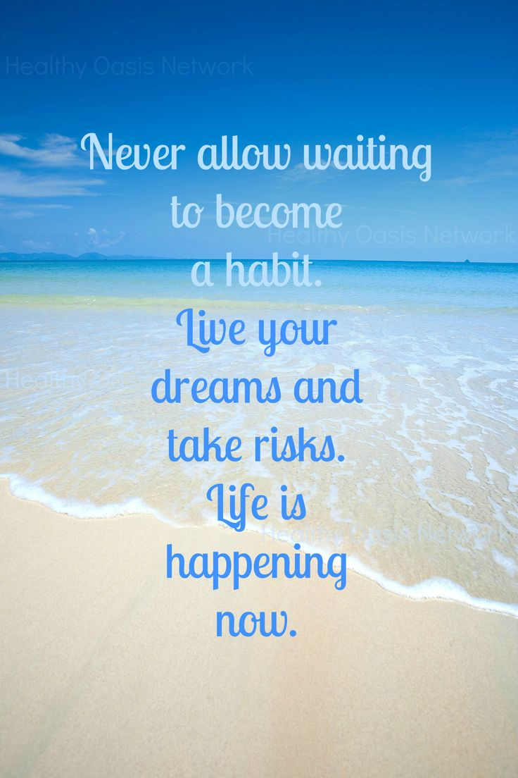 Quotes About Taking Chances And Living Life: Never Allow Waiting To Become A Habit. Live Your Dreams