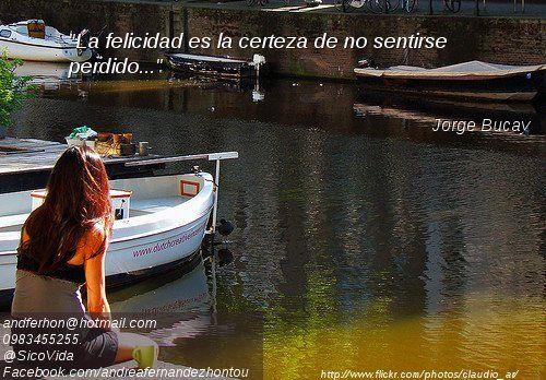 """""""La felicidad es la certeza de no sentirse perdido..."""" Jorge Bucay"""
