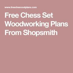 Free Chess Set Woodworking Plans From Shopsmith