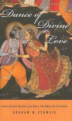 Dance of Divine Love, India s Classic Sacred Love Story, The Rasa Lila of Krishn