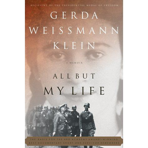 All But My Life: A Memoir  All But My Life is the unforgettable story of Gerda Weissmann Klein's six-year ordeal as a victim of Nazi crue...