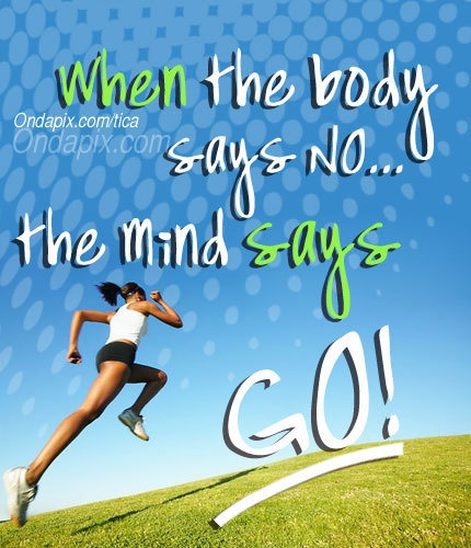 when the body says no the mind says go! #frases #gym #run #correr