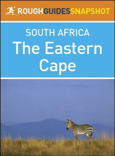 The Eastern Cape Rough Guides Snapshot South Africa (includes Port Elizabeth, Addo Elephant National Park, Port Alfred, Grahamstown, Cradock, Graaf-Reinet, ... and Port St Johns) (Rough Guide to...) by Barbara McCrea