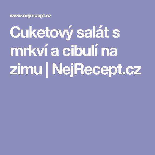 Cuketový salát s mrkví a cibulí na zimu   NejRecept.cz