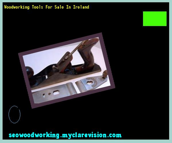 Woodworking Tools For Sale In Ireland 205601 - Woodworking Plans and Projects!