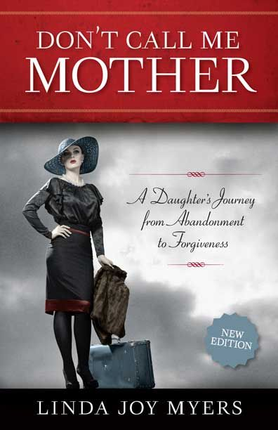 Don't Call Me Mother-a memoir about forgiveness between generations of mothers and daughters