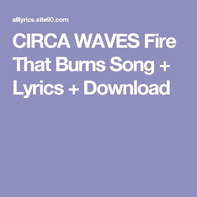 CIRCA WAVES Fire That Burns Song + Lyrics + Download