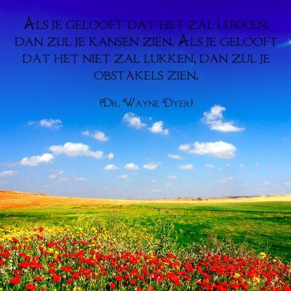 Kaart met mooie spreuk van Dr. Wayne Dyer. Te vinden op: www.kaartje2go.nl/spreukenkaarten