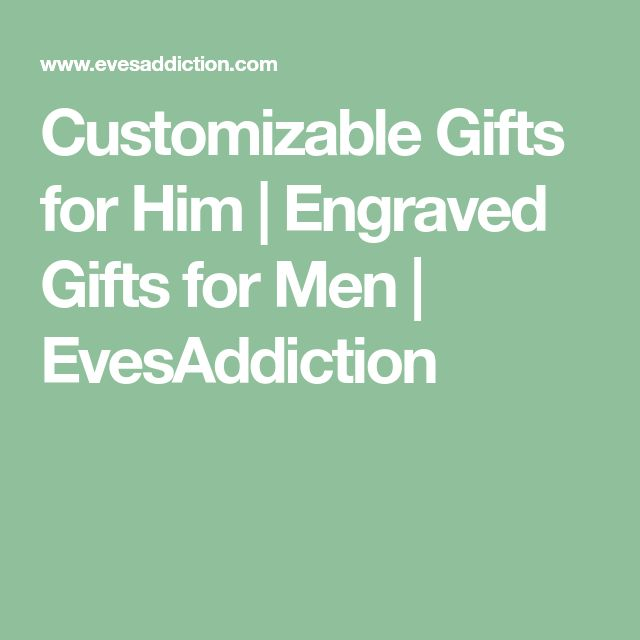 Customizable Gifts for Him | Engraved Gifts for Men | EvesAddiction
