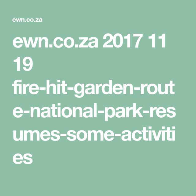 ewn.co.za 2017 11 19 fire-hit-garden-route-national-park-resumes-some-activities