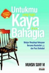 """Buku """" Untukmu yang Ingin Kaya dan Bahagia """", memberi cara pandang baru dalam meraih kekayaan dan kebahagiaan sejati. Teladan Rasulullah dan sahabat dalam menyikapi kekayaan sungguh sangat mengagumkan"""