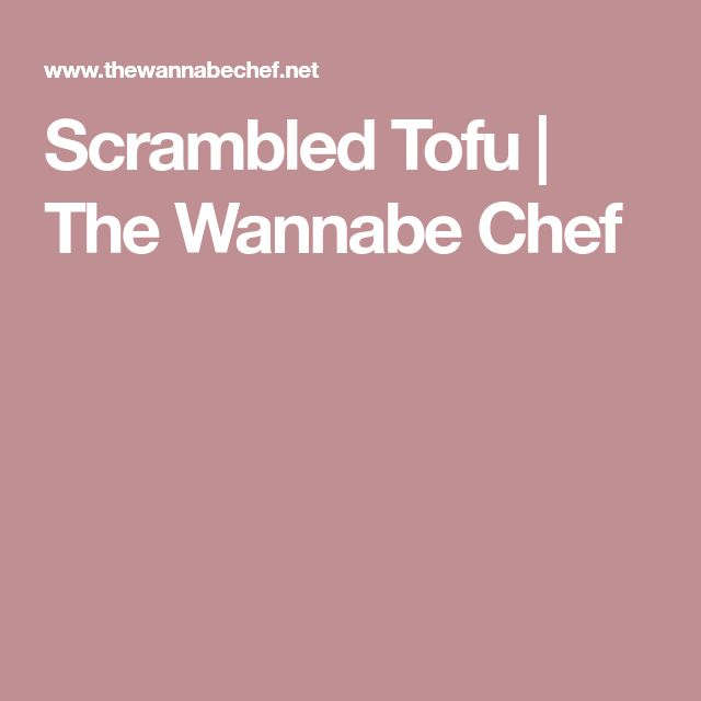 Scrambled Tofu | The Wannabe Chef