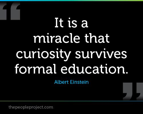 it is a miracle that curiosity survives formal education essay It is a miracle that curiosity survives formal education look deep into nature, and then you will understand everything better it should be possible to explain the laws of physics to a barmaid.