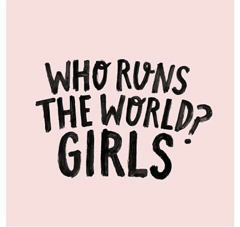Who runs the world? Girls.