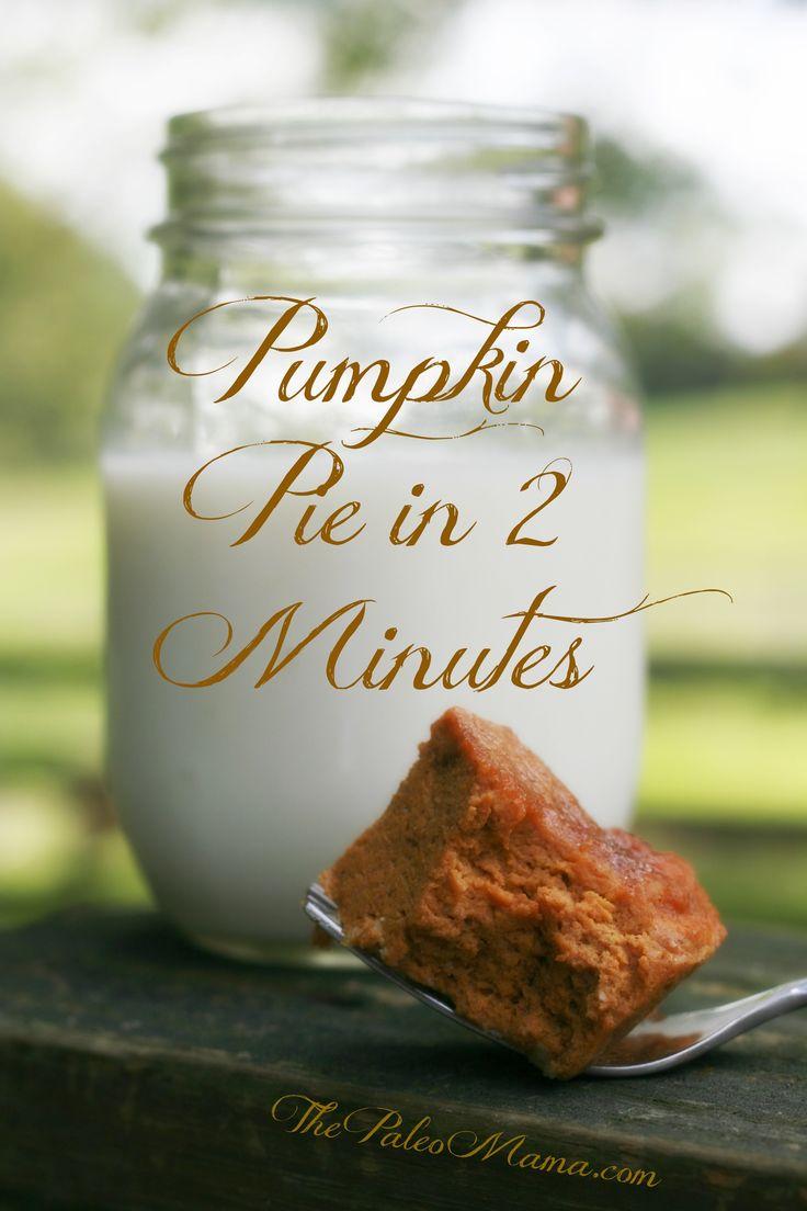 Pumpkin Pie in 2 Minutes Flat! http://thepaleomama.com/2013/09/pumpkin-pie-in-2-minutes/