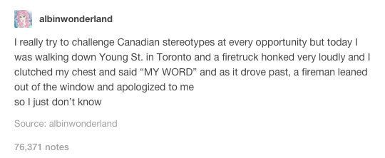 """I always dismissed Canadian stereotypes, and then I remembered that my friend…"