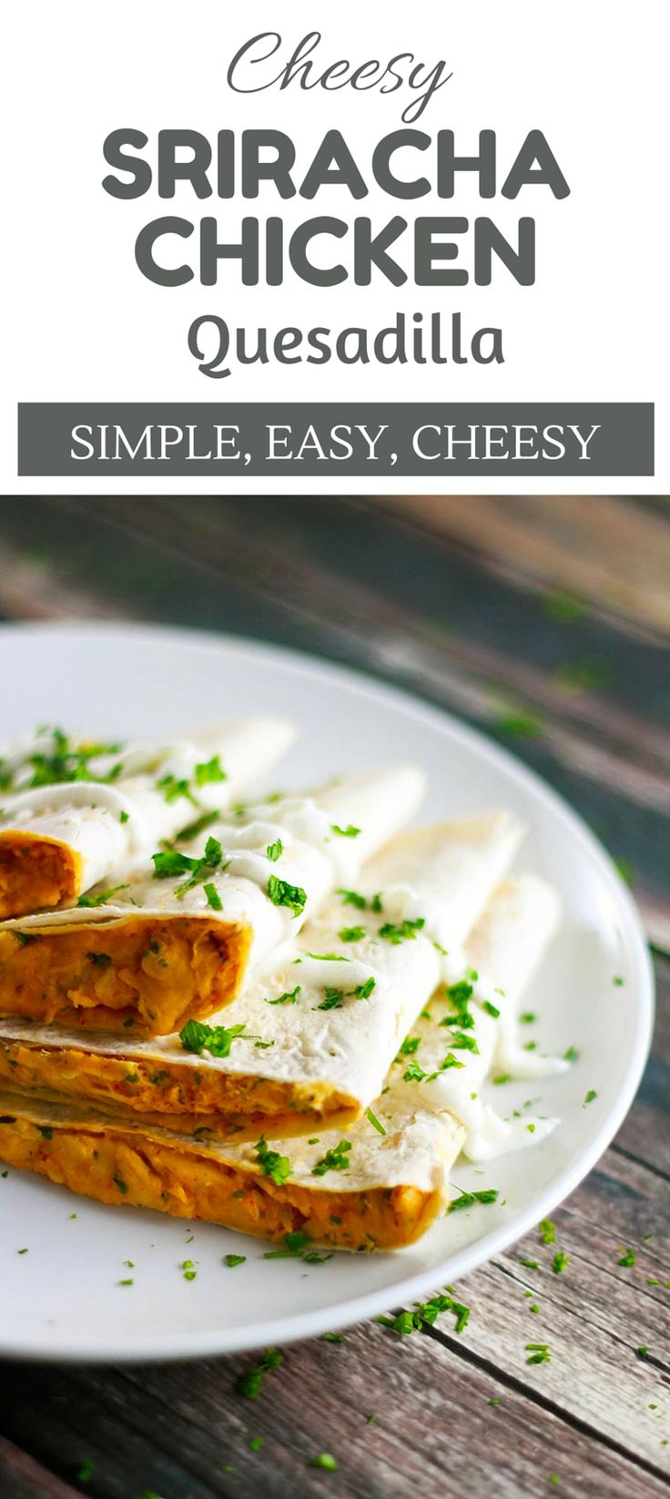 Whether you've jumped onto the sriracha-loving bandwagon yet or not, you will absolutely love this quesadilla! Simple and easy to make, but it tastes amazing!