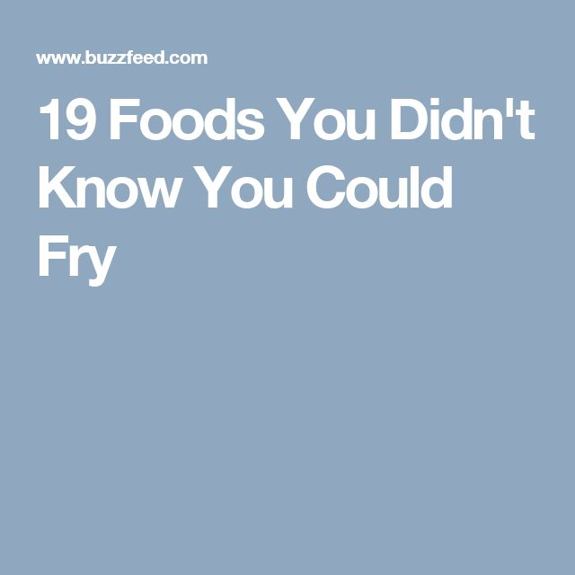19 Foods You Didn't Know You Could Fry