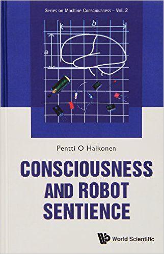 Consciousness And Robot Sentience (Series on Machine Consciousness): Amazon.co.uk: Pentti Olavi Antero Haikonen: 9789814407151: Books